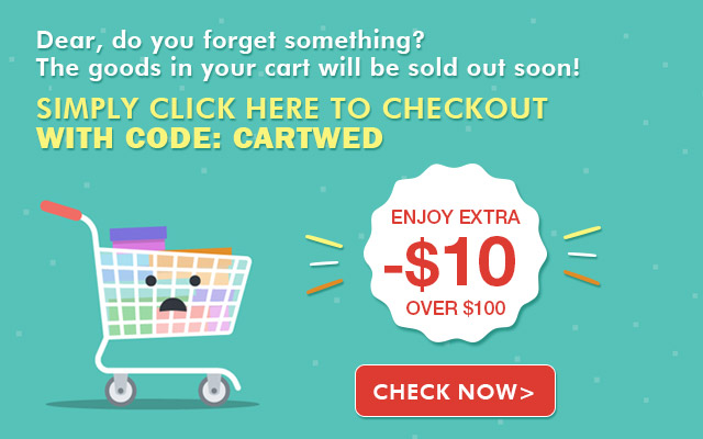 Dear, did you forget something? The article in your cart will be sold out soon! Simply click here to checkout -$10 over $100 With Code:CARTWED Check Now>